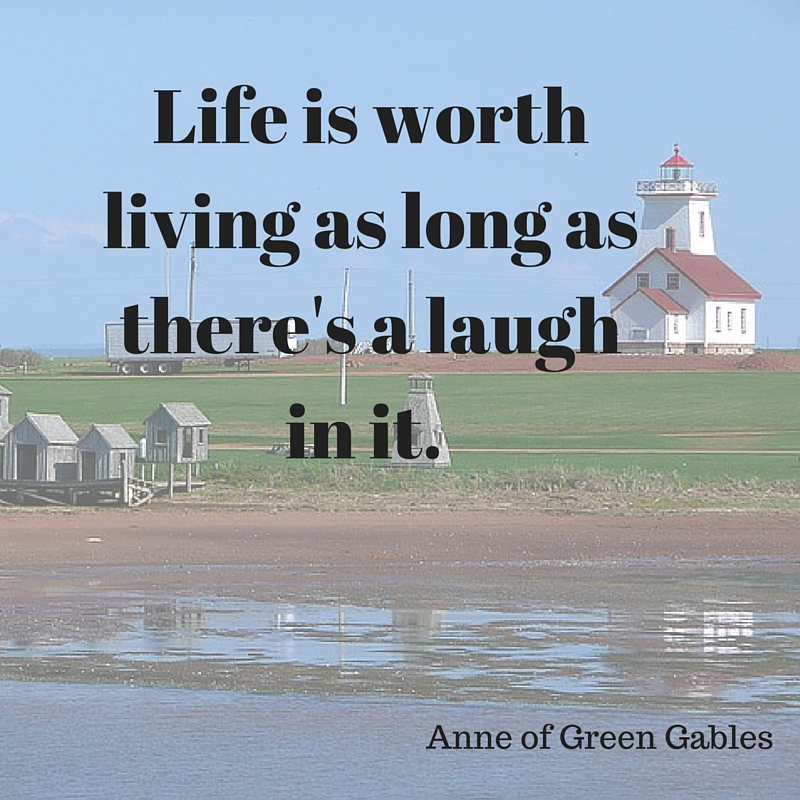 Life is worth living as long as there's a laugh in it.