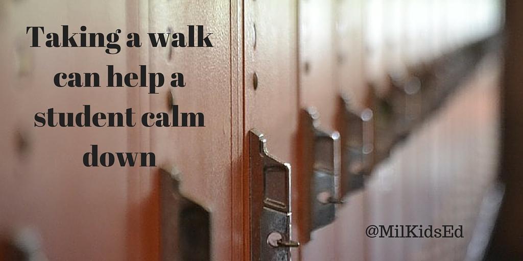 Taking a walk can help a student calm down