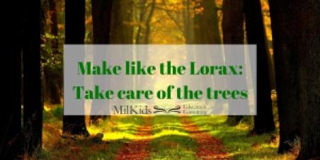 Make like the Lorax-Take care of the trees